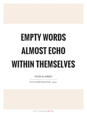 empty words almost echo within