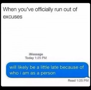 officially run out of excuses