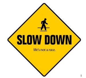 slow down take time do right