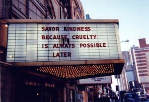 savor kindness cruelty later
