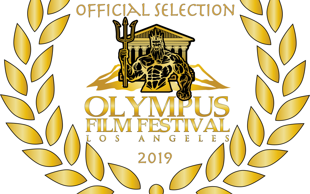 Official Selection & Nomination for OLYMPUS FILM FESTIVAL L.A. 2019