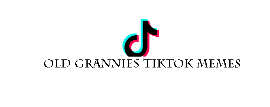 Old Grannies TikTok Memes