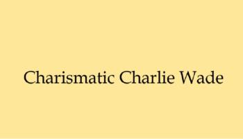 Charismatic Charlie Wade
