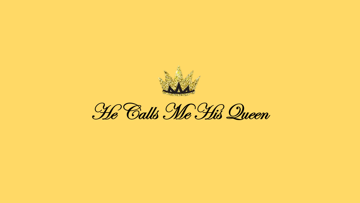 He Calls Me His Queen