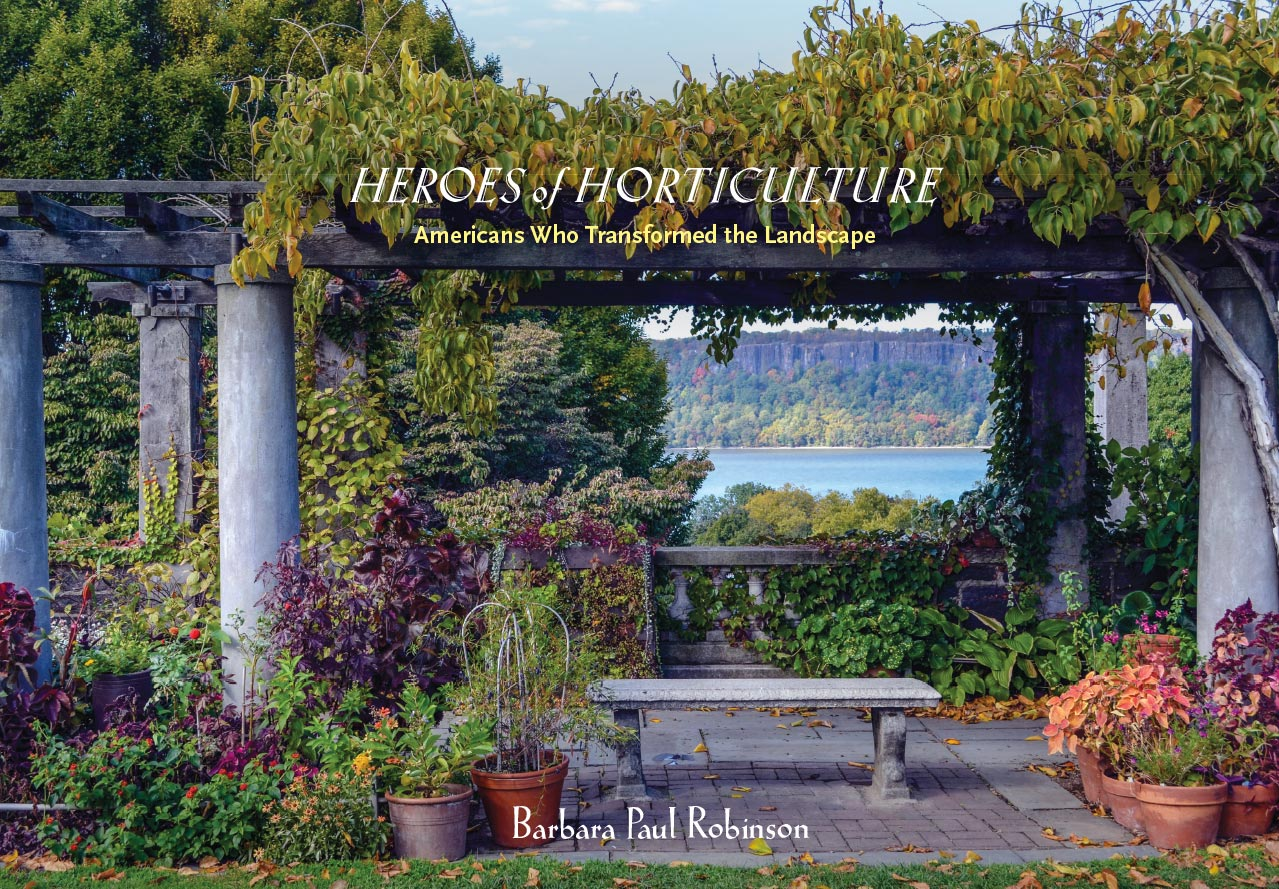 HEROES of HORTICULTURE Americans Who Transformed the Landscape