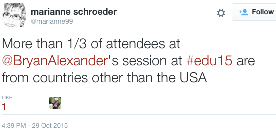 "marianne schroeder ‏@marianne99: ""More than 1/3 of attendees at @BryanAlexander's session at #edu15 are from countries other than the USA"""