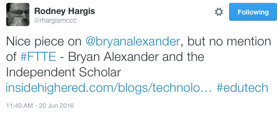 Nice piece on @bryanalexander, but no mention of #FTTE - Bryan Alexander and the Independent Scholar https://www.insidehighered.com/blogs/technology-and-learning/bryan-alexander-and-independent-scholar … #edutech
