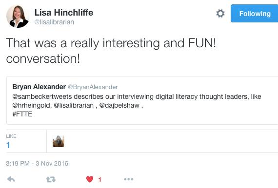 Lisa Hinchliffe @lisalibrarian Lisa Hinchliffe Retweeted Bryan Alexander That was a really interesting and FUN! conversation!