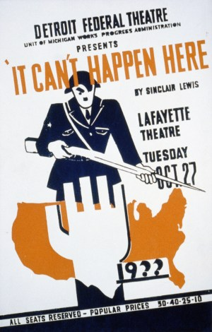 Poster for Detroit Federal Theatre Project presentation of ''It Can't Happen Here'' by Sinclair Lewis at the Lafayette Theatre, showing a stylized Adolf Hitler carrying a rifle standing behing a map of the United States and a fist in a raised-arm salute.