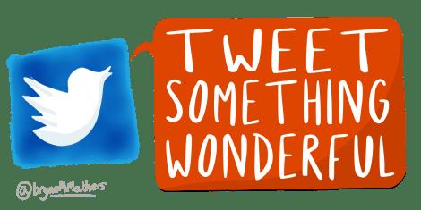 Tweet something wonderful