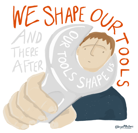Our tools shape us