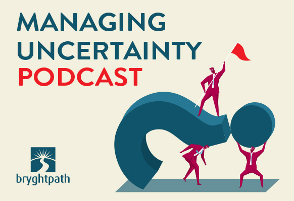 Managing Uncertainty Podcast: Episode #12 – When the world falls down around you