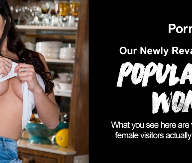 Pornhub Has Launched A Newer Better Version Of Popular With Women Category Which Gives You A Way Better And More Accurate Version Of What Porn Women Are