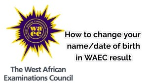 How To Change Name/Date of Birth in WAEC Result