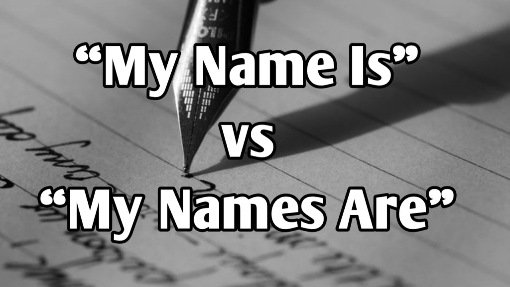 """""""My Name Is"""" or """"My Names Are"""""""