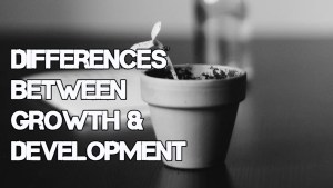 Meaning and differences between growth and development