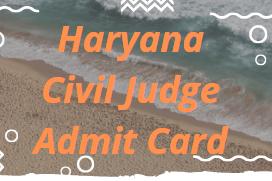 Haryana Civil Judge Admit Card 2021