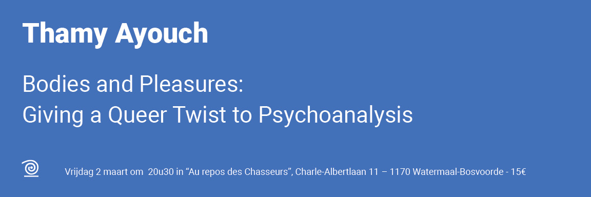 02.03.2018 / Thamy Ayouch: Bodies and Pleasures: Giving a Queer Twist to Psychanalysis