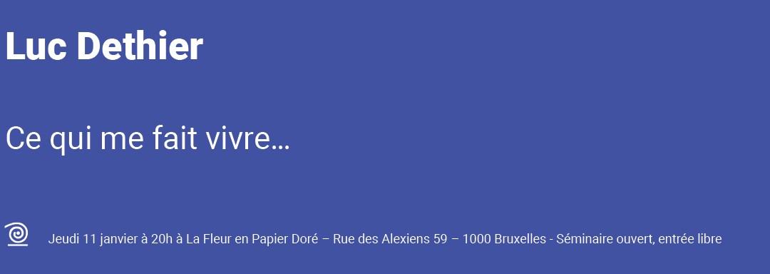 Jeudi 11 janvier 2018 : Luc Dethier : Ce qui me fait vivre…