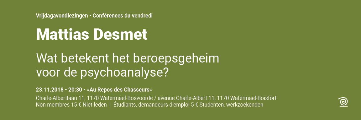 2018-2019: Prof. dr. Mattias Desmet, Wat betekent het beroepsgeheim voor de psychoanalyse?