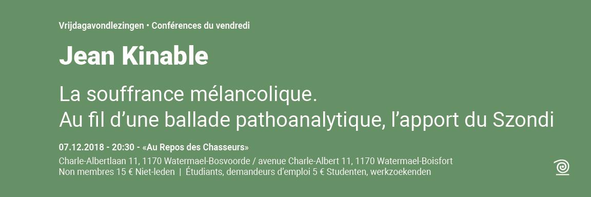 2018-2019: Jean Kinable, La souffrance mélancolique. Au fil d'une ballade pathoanalytique, l'apport de Szondi