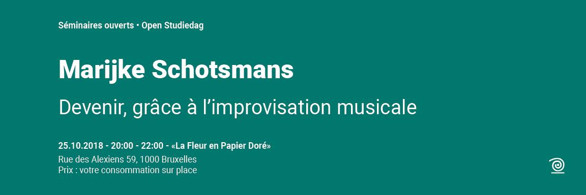 2018-2019: Marijke Schotsmans, Devenir, grâce à l'improvisation musicale