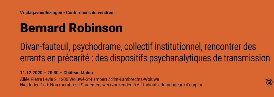 11.12.2020: Bernard Robinson, Divan-fauteuil, psychodrame, collectif institutionnel, rencontrer des errants en précarité : des dispositifs psychanalytiques de transmission