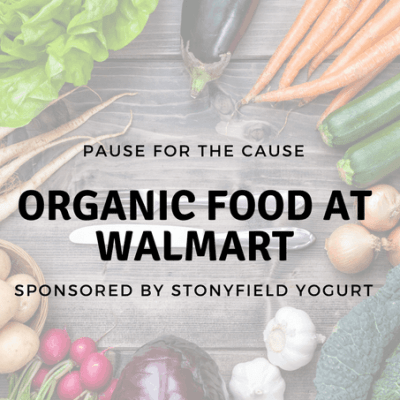 PAUSE FOR THE CAUSE:  Organic Food at Walmart