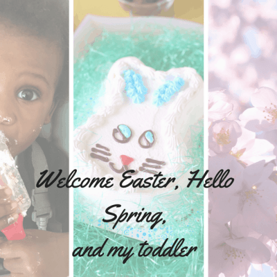 Welcome Easter, Hello Spring, and My Toddler!