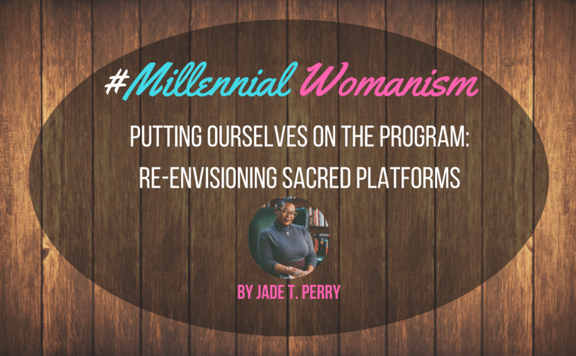 Putting Ourselves on the Program: Re-envisioning Sacred Platforms