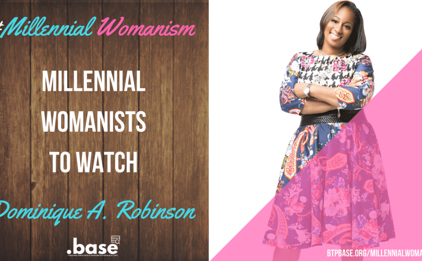 Millennial Womanists To Watch: Dominique A. Robinson
