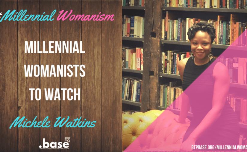 Millennial Womanists To Watch: Michele Watkins