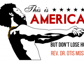 This is America, But Don't Lose Hope – Rev. Dr. Otis Moss, III