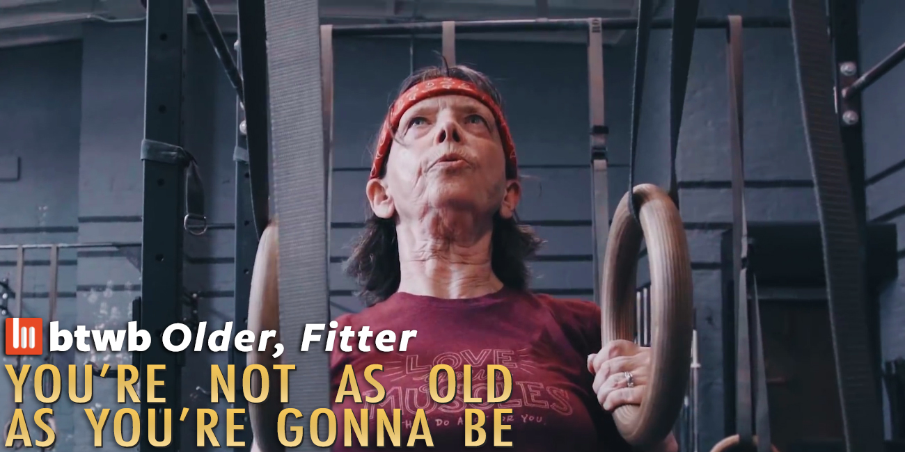 Older, Fitter: You're Not As Old As You're Gonna Be