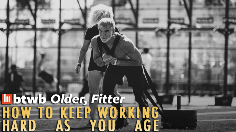 Older, Fitter: How To Keep Working Hard As You Age