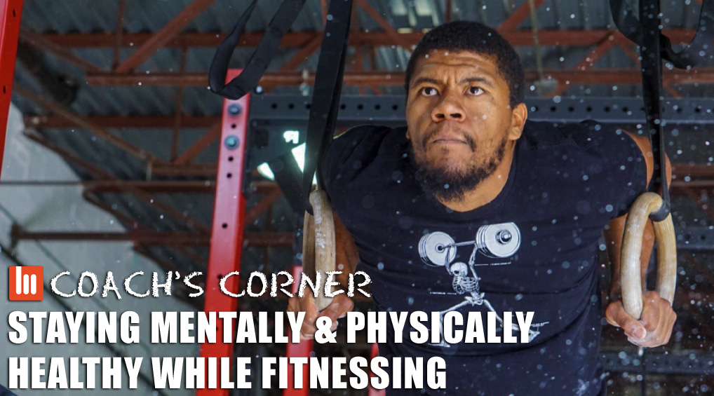 Coach's Corner: Staying Mentally & Physically Healthy While Fitnessing