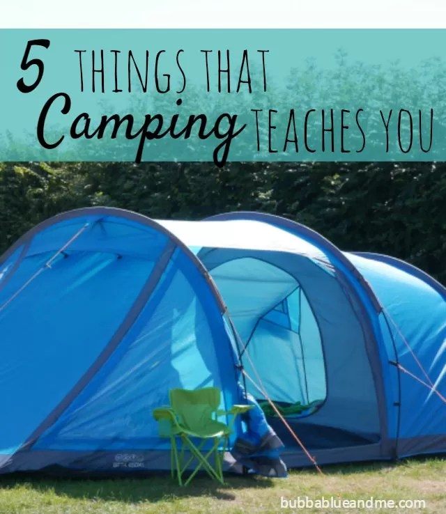 5 things that camping teaches you - Bubbablueandme