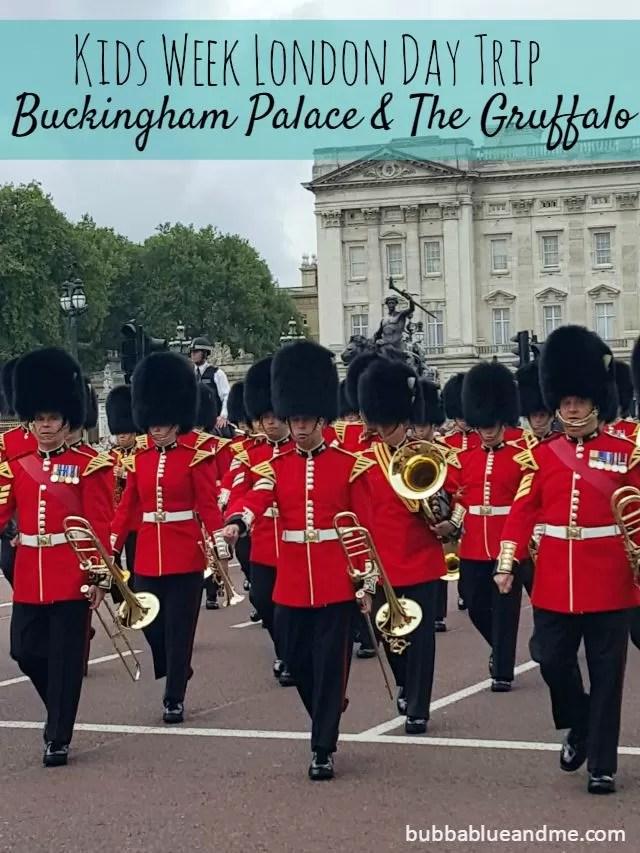 Kids week London day trip to Buckingham Palace and The Gruffalo