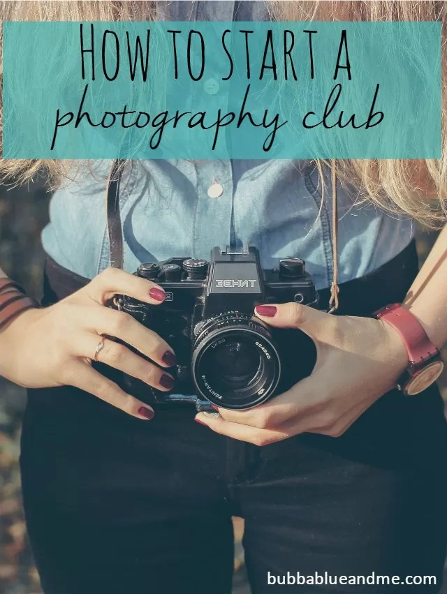 how to start a photography club = Bubbbalue and me