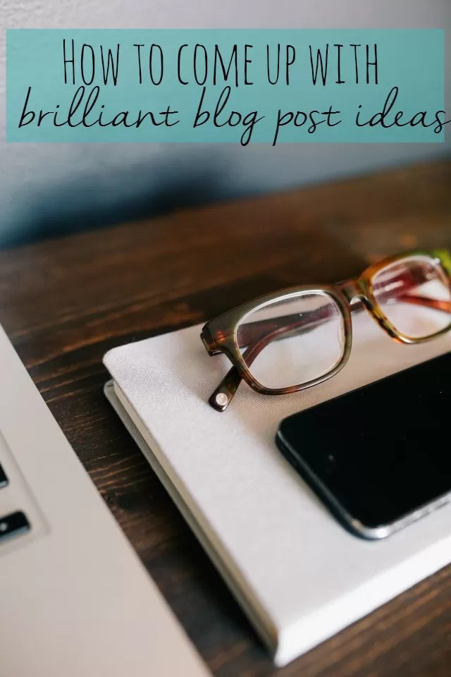 how to come up with brilliant blog post ideas - Bubbablue and me