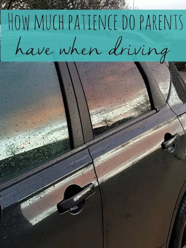 how much patience do parents have when driving - Bubbablue and me