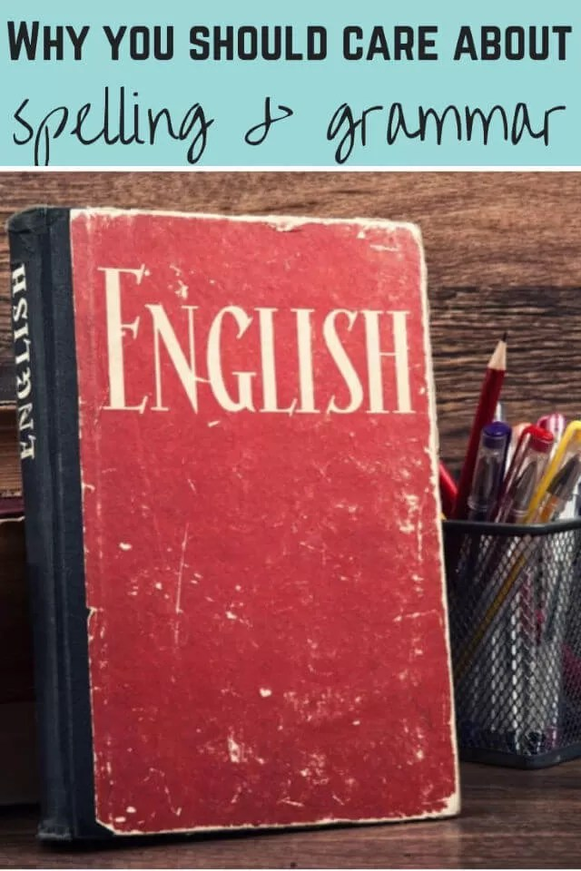 Why you should care about spelling and grammar - english book and pens