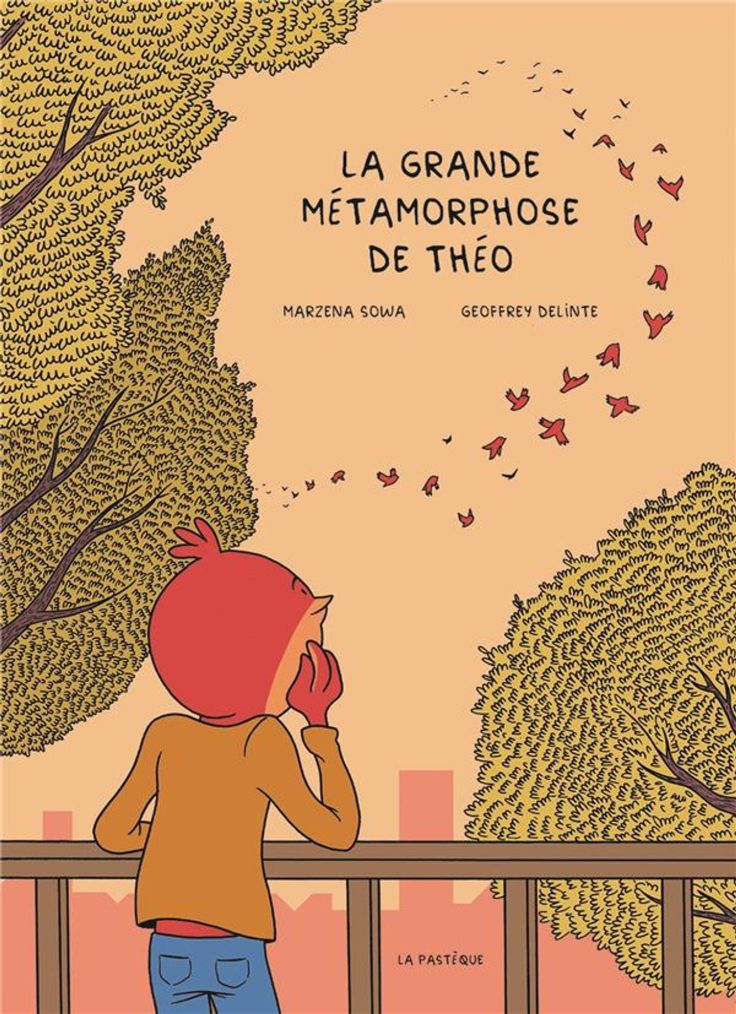 La grande métamorphose de Théo, Marzena Sowa et Geoffrey Delinte, édition la Pastèque