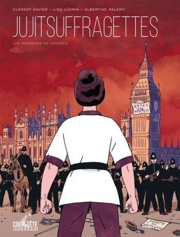 Jujitsuffragettes, les Amazones de Londres de Clément Xavier & Lisa Lugrin, Delcourt