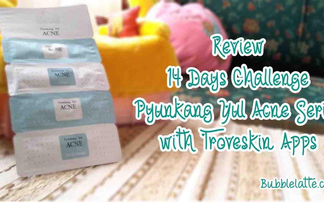 [REVIEW] Tantangan 14 Hari PyunKang Yul Acne Series di TroveSkin App