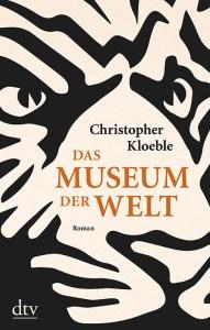 Christoph Kloeble - Das Museum der Welt (Cover)