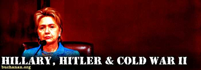Hillary, Hitler and Cold War II