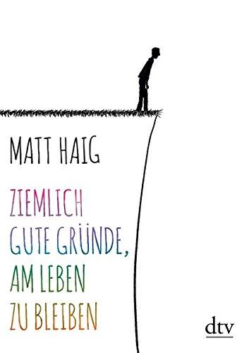 Matt Haig Ziemlich Gute Grunde Am Leben Zu Bleiben Buchnotizen