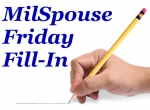 MilSpouse (first) Friday Fill-In #73