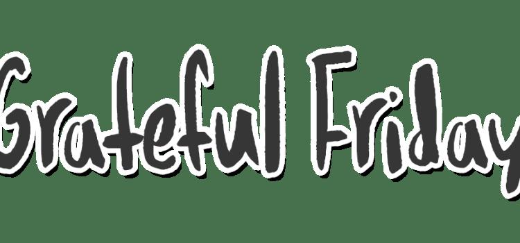 Grateful Friday   04.28.2017